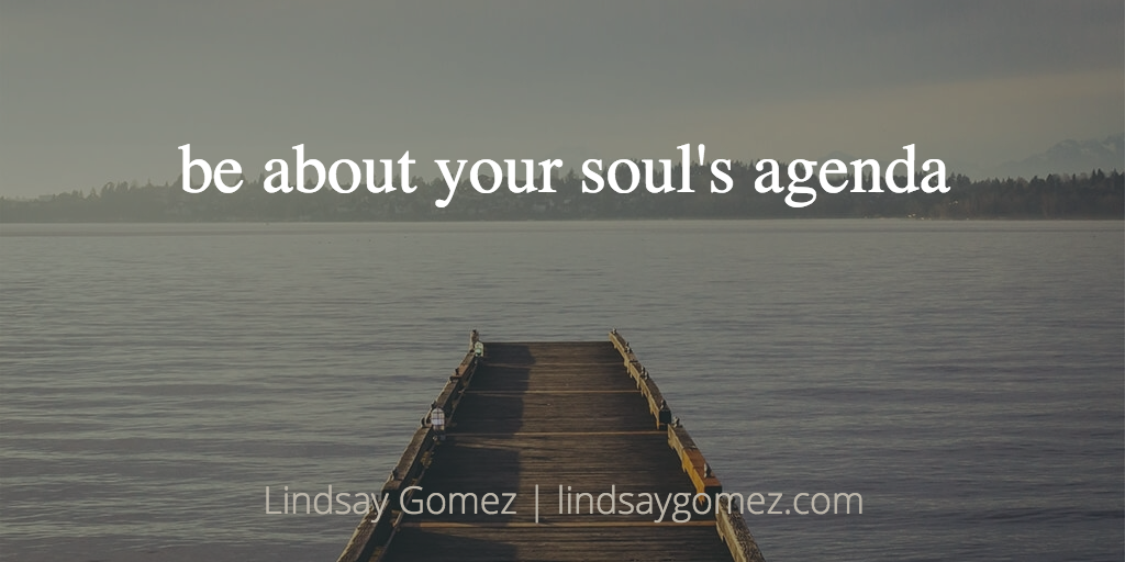 be about your soul's agenda
